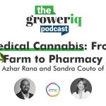 Medical Cannabis: From Farm to Pharmacy (with Azhar Rana and Sandra Couto of IMC)