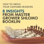 How to Grow Your Cannabis Business: 8 Insights from Master Grower Shlomo Booklin
